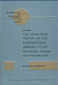 The Legislative History of the International Criminal Court: Introduction, Analysis, and Integrated Text