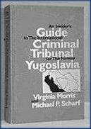 An Insider's Guide to the International Criminal Tribunal for the Former Yugoslavia: A Documentary History and Analysis