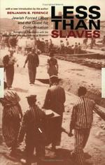 Less Than Slaves: Jewish Forced Labor and the Quest for Compensation 